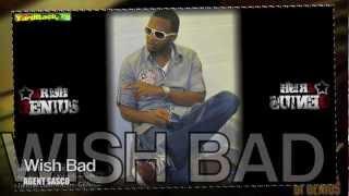 Agent Sasco - Wish Bad [Bassline Riddim] June 2012