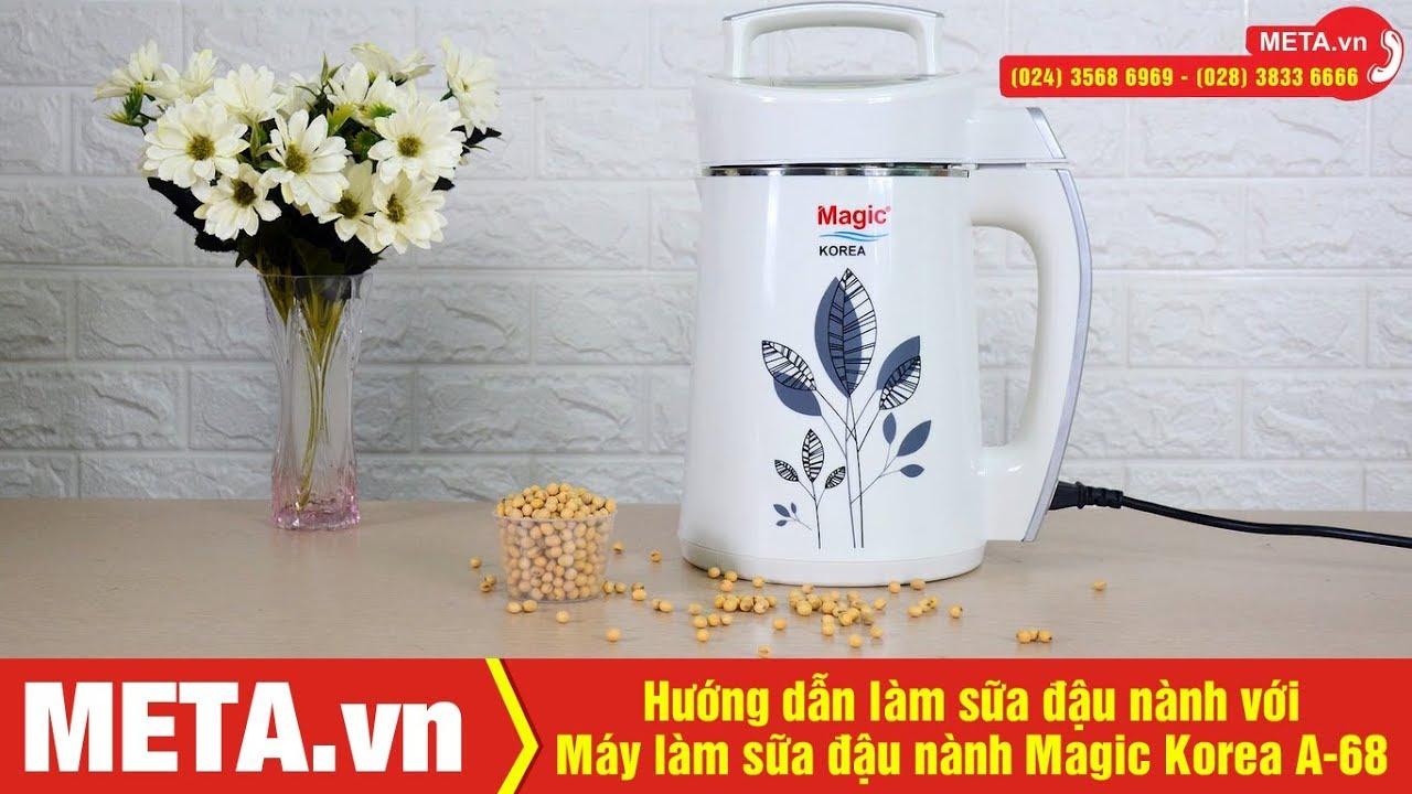 Hướng dẫn làm sữa đậu nành từ máy làm sữa đậu nành Magic Korea A-68 | META.vn