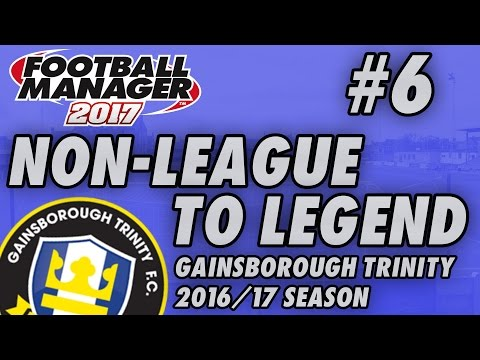 Non-League to Legend FM17 - GAINSBOROUGH - S01 E06 - FA TROPHY SEMI - Football Manager 2017