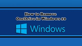 How to Remove OneDrive in Windows 10