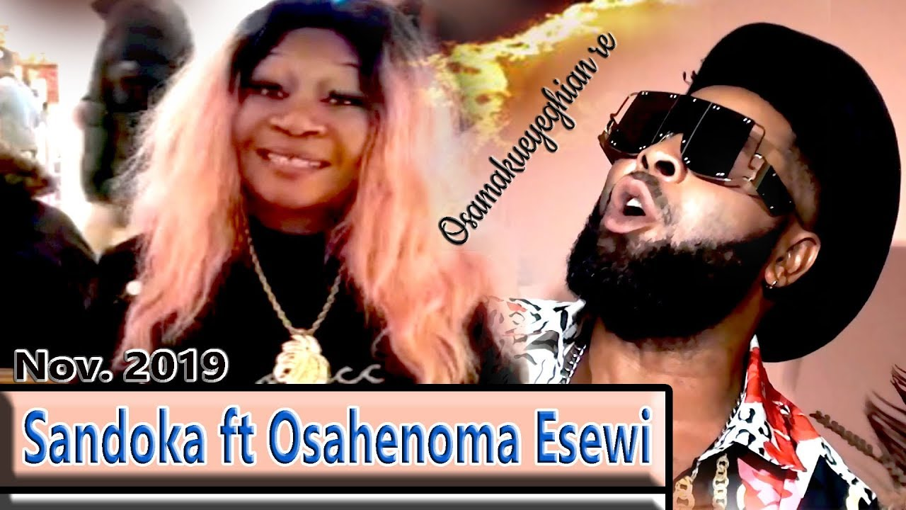 Download sandoka  ft Osahenoma esewi in Osamakueyeghian re