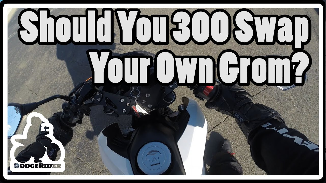 Should You 300 Swap Your Grom?