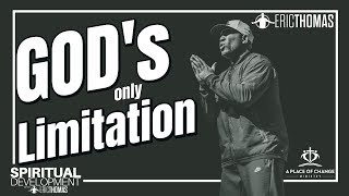 Eric Thomas |  GOD's only Limitation (Spiritual Development)