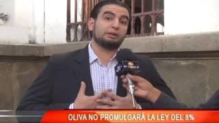 OLIVA NO PROMULGARA LEY DEL 8 %