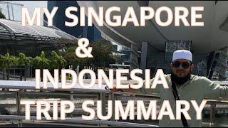 MY SINGAPORE & INDONESIA TRIP SUMMARY