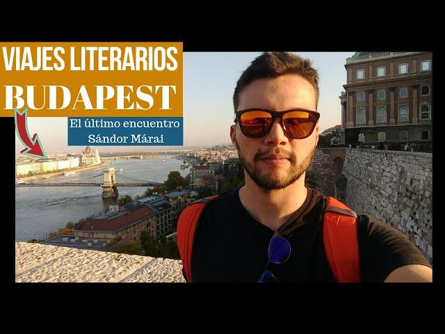 Viaje literario a Budapest, la ciudad de Sándor Márai | El último encuentro