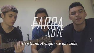 Baixar Cristiano Araújo - Cê que Sabe ( Farra Love )
