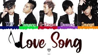 BIG BANG (빅뱅) - Love Song [Color Coded Lyrics Han|Rom|Esp]