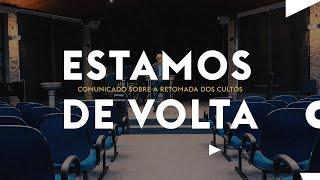 ESTAMOS DE VOLTA // Comunicado sobre a retomada dos cultos