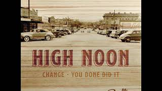 HIGH NOON - You Done Did It
