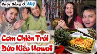 ❀//Vlog 84// Cơm Chiên Tôm Trái Dứa Kiểu Hawaii - Tôm Thịt đầy đủ Chuẩn Cơm Mẹ Nấu
