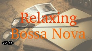 【Relaxing Cafe Music】Bossa Nova Instrumental Music - Chill Out Music - Background Music