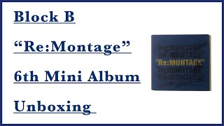 "[Unboxing] Block B |블락비| ""Re:Montage"" 6th Mini Album Repacka…"