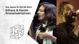 Aaj jaane ki zid na karo - Sithara, Harish Sivaramakrishnan - INTERSECT