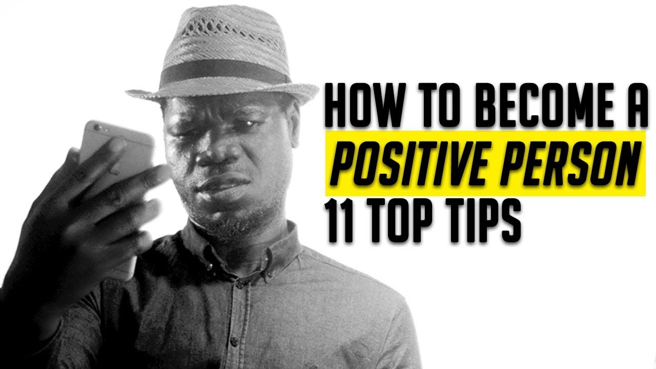 How to become a positive person - 11 Top Tips | Unlocking Potential 2018