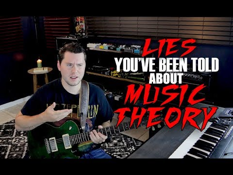 Lies You've Been Told About Music Theory