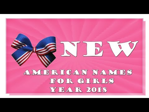 BRAND NEW AND RISING AMERICAN NAMES FOR BABY GIRLS OF 2017-2018TOP 1000 OF USA