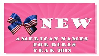 BRAND NEW AND RISING AMERICAN NAMES FOR BABY GIRLS OF 2017-2018- TOP 1000 OF USA