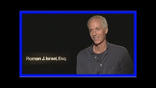 Dan gilroy on 'roman j. israel esq.', re-editing the film after tiff, and more