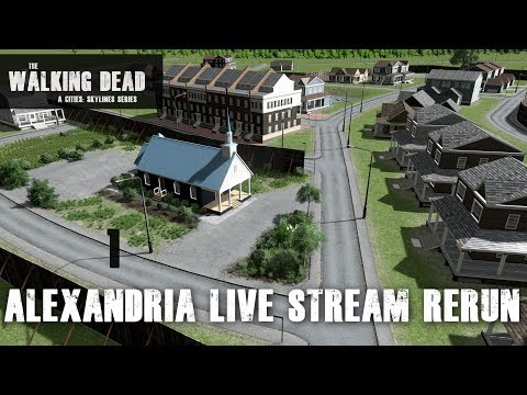 Cities Skylines - The Walking Dead Series - Recreating Alexandria! *Twitch/Youtube Livestream*