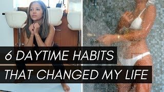 6 Daytime Habits That Changed My Life