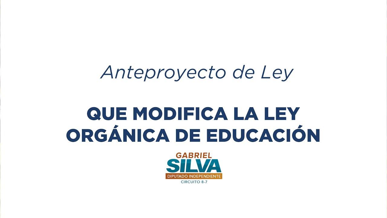 Gabriel Silva - Anteproyecto de ley que modifica la Ley Orgánica de Educación