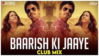 Baarish Ki Jaaye | Club Mix | B Praak | Nawazuddin Siddiqui & Sunanda Sharma | DJ Ravish & DJ Chico