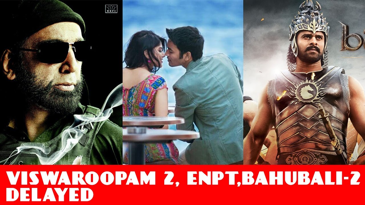 Viswaroopam 2, Dhanush's ENPT Delayed | Producers Financial Issues | Bahubali 2 | Tamil Movie U