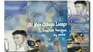 Dil Mein Chhupa Loonga - English Version - By #SANJUSongs