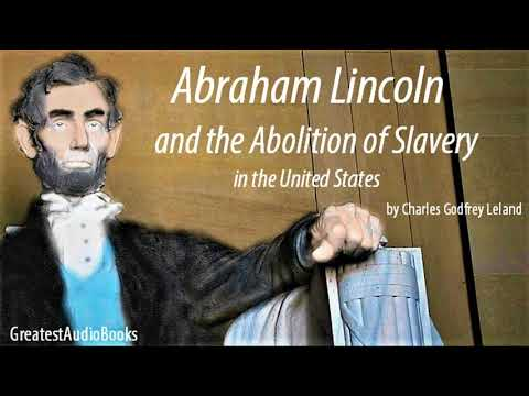 ABRAHAM LINCOLN AND THE ABOLITION OF SLAVERY... - FULL AudioBook | GreatestAudioBooks