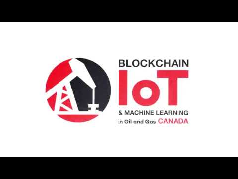 2018 Blockchain, IOT & Machine Learning in Oil & Gas Canada Conference