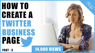 Part 3 - How to create a Twitter account for your business - [ Twitter Business Page Setup ]