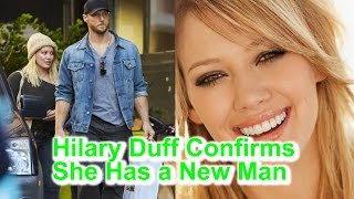 News today - Hilary Duff Confirms She Has a New Man…and He's Super Hot!