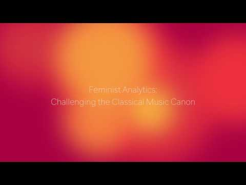Feminist Analytics: Challenging the Classical Music Canon