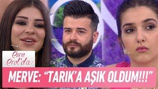 """Merve: """"Tarık'a aşık oldum!!""""- Esra Erol'da 15 Haziran 2017"""