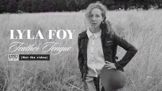 Lyla Foy - Feather Tongue (not the video)