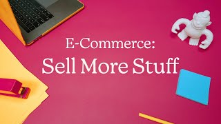 Sell More Stuff with E-Commerce (November 2020)