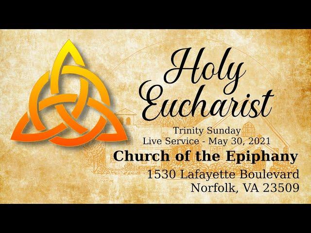 Holy Eucharist, Trinity Sunday - May 30, 2021