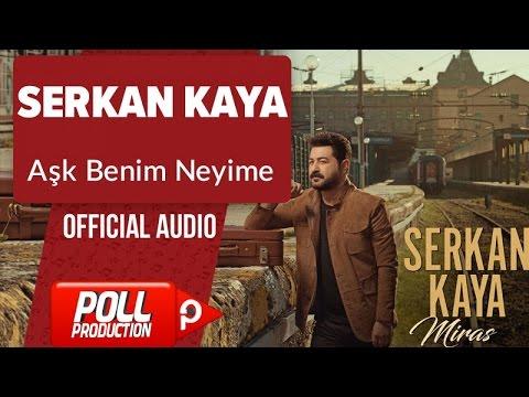 Serkan Kaya - Aşk Benim Neyime - ( Official Audio )