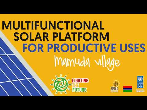 MULTIFUNCTIONAL SOLAR PLATFORM FOR PRODUCTIVE USES Mamuda, The Gambia