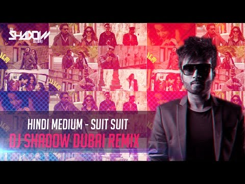 Hindi Medium | Suit Suit | DJ Shadow Dubai Remix | Irrfan Khan | Saba Qamar | Guru Randhawa | Arjun