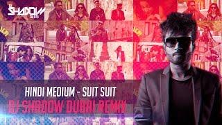 Hindi Medium   Suit Suit   DJ Shadow Dubai Remix   Irrfan Khan   Saba Qamar   Guru Randhawa   Arjun