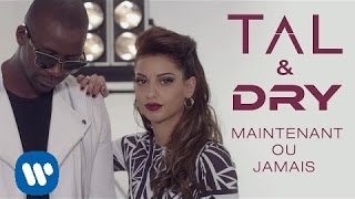 Repeat youtube video Tal & Dry - Maintenant ou jamais (Clip Officiel)