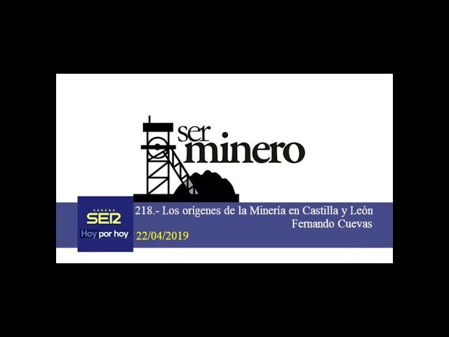 218.-  LOS ORÍGENES DE LA MINERÍA EN CYL. FERNANDO CUEVAS. 22/04/2019