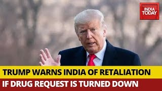 President Trump Warns India Of Retaliation If Drug Request Is Turned Down