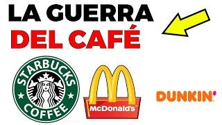 La guerra del café: Starbucks, McDonald's y Dunkin