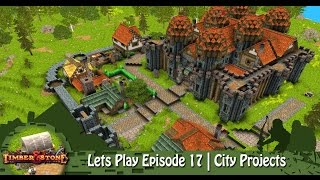 Timber & Stone | Lets Play Episode 17 | City Projects