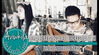 Video Ada Band - Haruskah Kumati (Aviwkila LIVE Cover) download MP3, 3GP, MP4, WEBM, AVI, FLV Juli 2018