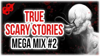 """True Scary Horror Stories"" Mega Mix #2 