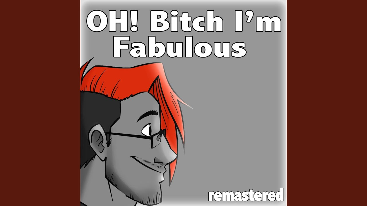 Oh! Bitch, I'm Fabulous (Remastered)